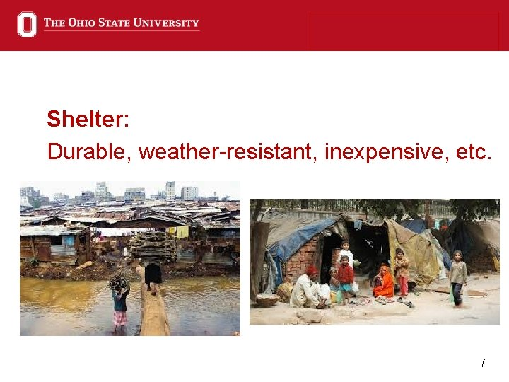 Shelter: Durable, weather-resistant, inexpensive, etc. 7