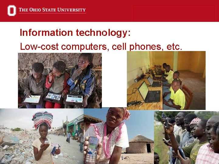 Information technology: Low-cost computers, cell phones, etc. 8