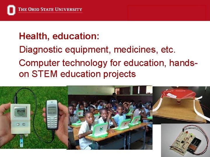 Health, education: Diagnostic equipment, medicines, etc. Computer technology for education, handson STEM education projects