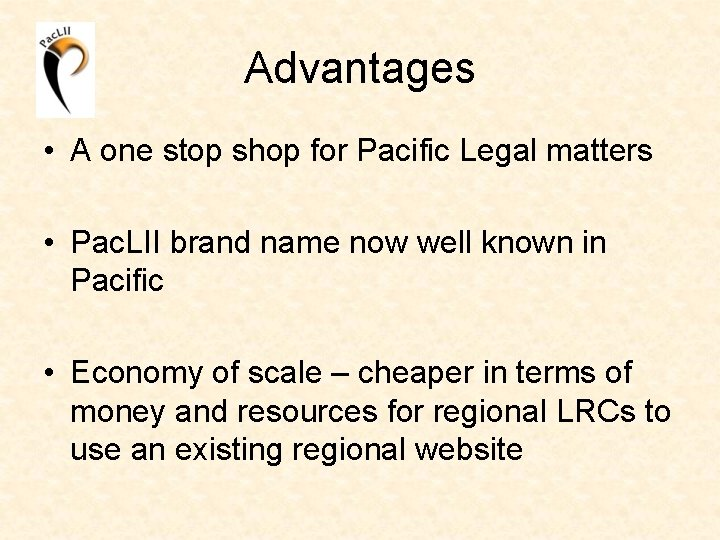 Advantages • A one stop shop for Pacific Legal matters • Pac. LII brand