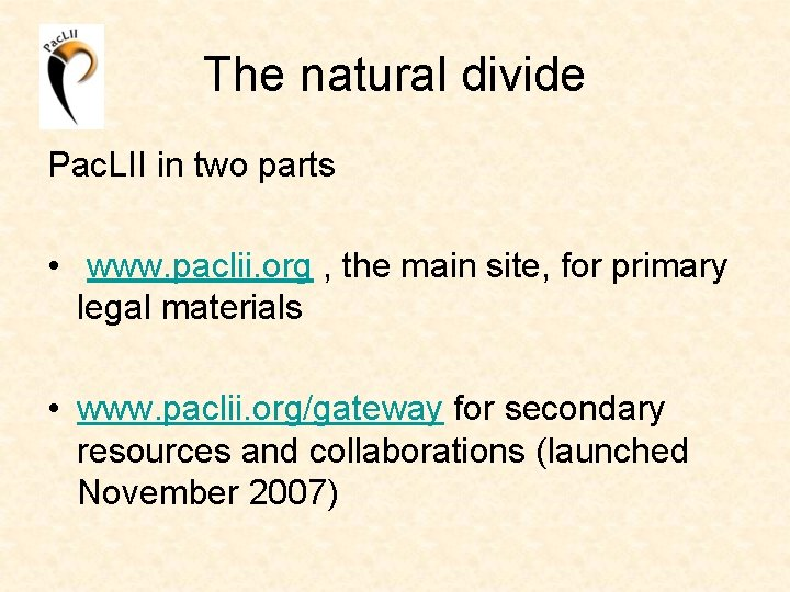 The natural divide Pac. LII in two parts • www. paclii. org , the