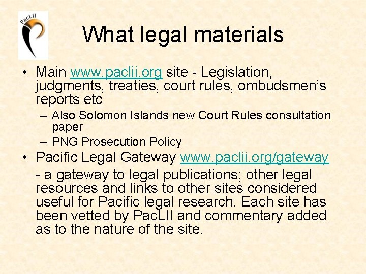 What legal materials • Main www. paclii. org site - Legislation, judgments, treaties, court