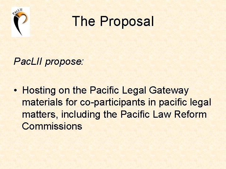 The Proposal Pac. LII propose: • Hosting on the Pacific Legal Gateway materials for