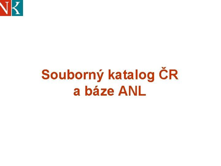 Souborný katalog ČR a báze ANL