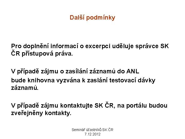 Další podmínky Pro doplnění informací o excerpci uděluje správce SK ČR přístupová práva. V