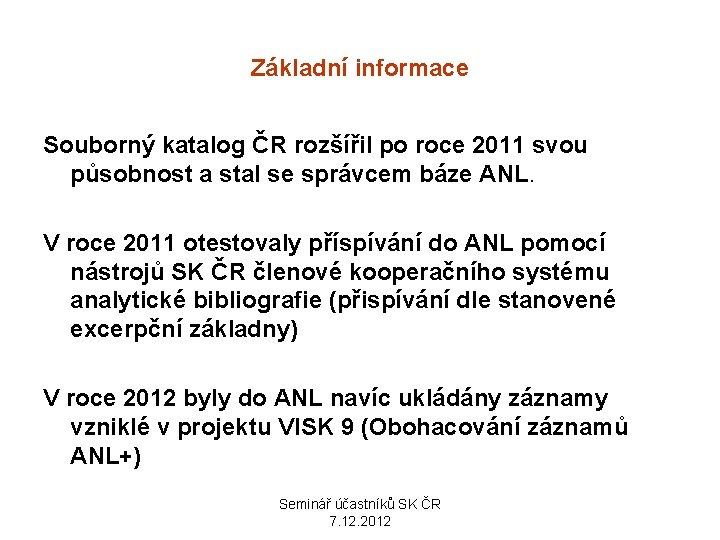Základní informace Souborný katalog ČR rozšířil po roce 2011 svou působnost a stal se