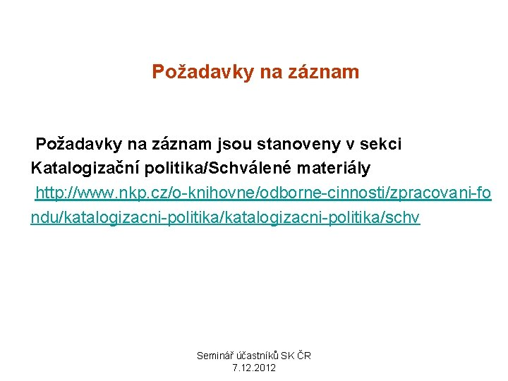 Požadavky na záznam jsou stanoveny v sekci Katalogizační politika/Schválené materiály http: //www. nkp. cz/o-knihovne/odborne-cinnosti/zpracovani-fo