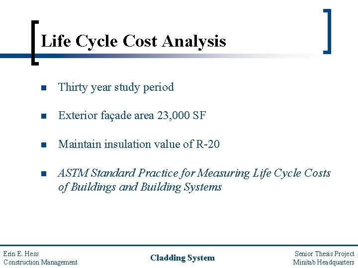Life Cycle Cost Analysis n Thirty year study period n Exterior façade area 23,