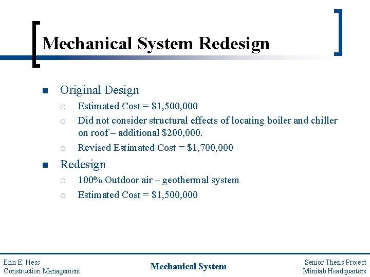 Mechanical System Redesign n Original Design ¡ ¡ ¡ n Estimated Cost = $1,
