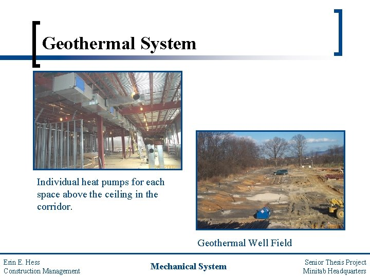 Geothermal System Individual heat pumps for each space above the ceiling in the corridor.