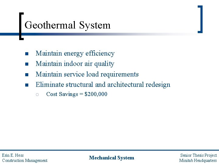 Geothermal System n n Maintain energy efficiency Maintain indoor air quality Maintain service load