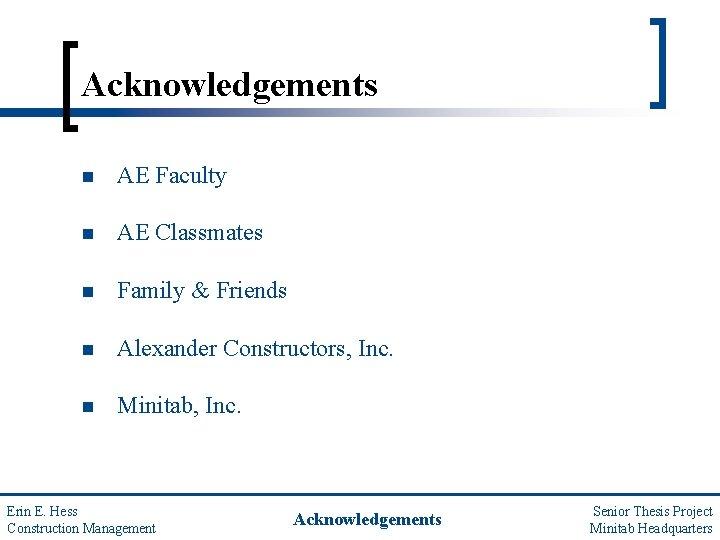Acknowledgements n AE Faculty n AE Classmates n Family & Friends n Alexander Constructors,