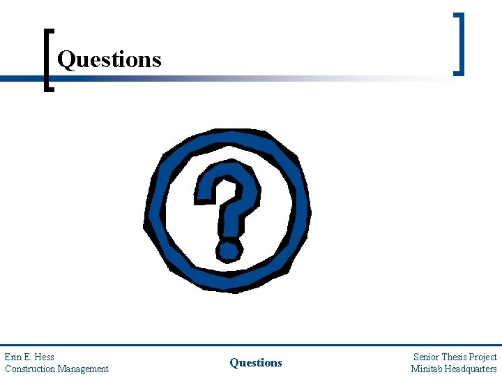 Questions Erin E. Hess Construction Management Questions Senior Thesis Project Minitab Headquarters