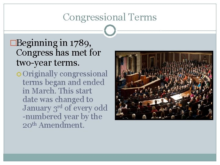 Congressional Terms �Beginning in 1789, Congress has met for two-year terms. Originally congressional terms