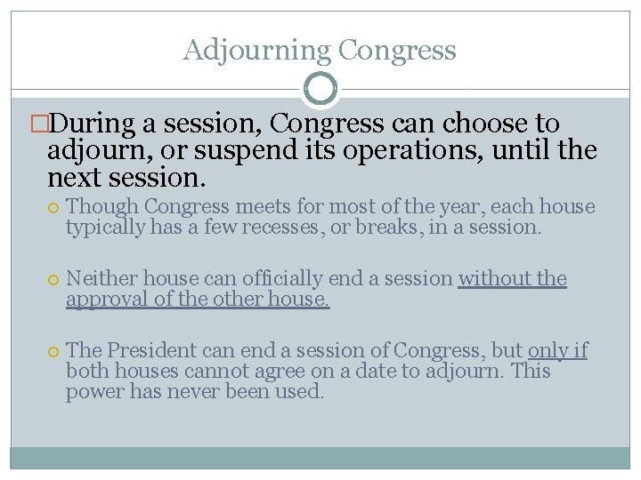 Adjourning Congress �During a session, Congress can choose to adjourn, or suspend its operations,