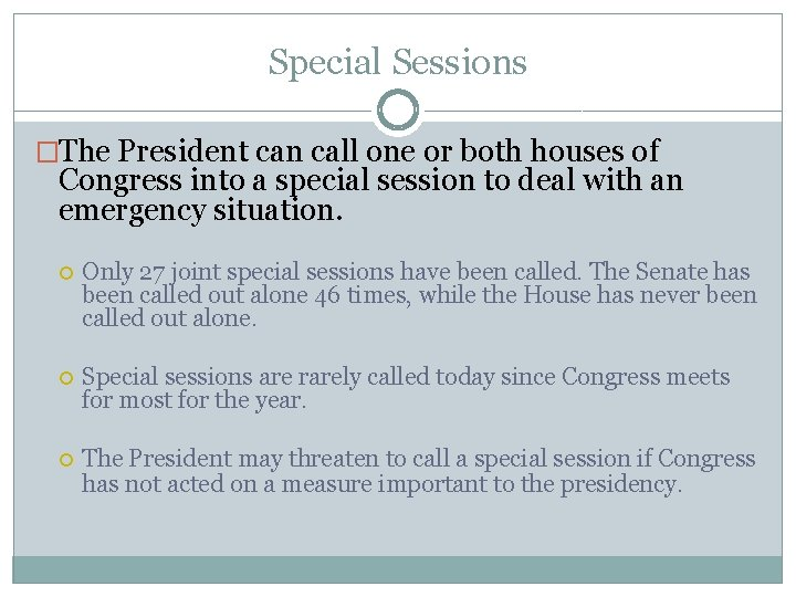 Special Sessions �The President can call one or both houses of Congress into a