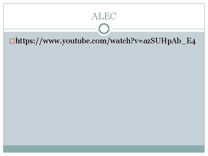 ALEC �https: //www. youtube. com/watch? v=az. SUHp. Ab_E 4