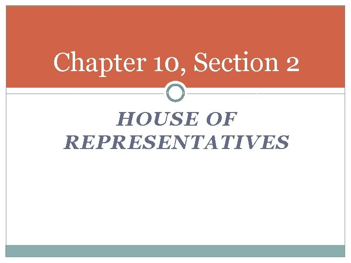 Chapter 10, Section 2 HOUSE OF REPRESENTATIVES