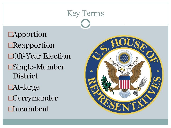 Key Terms �Apportion �Reapportion �Off-Year Election �Single-Member District �At-large �Gerrymander �Incumbent