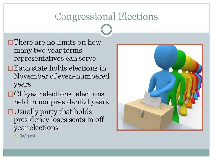 Congressional Elections �There are no limits on how many two year terms representatives can