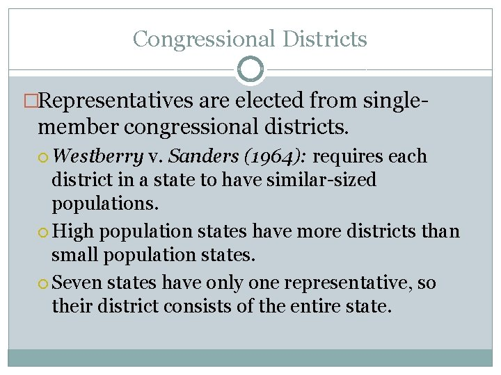 Congressional Districts �Representatives are elected from single- member congressional districts. Westberry v. Sanders (1964):