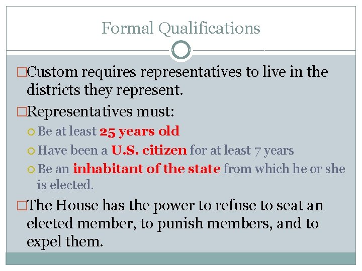 Formal Qualifications �Custom requires representatives to live in the districts they represent. �Representatives must:
