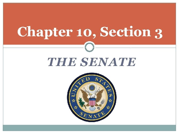 Chapter 10, Section 3 THE SENATE