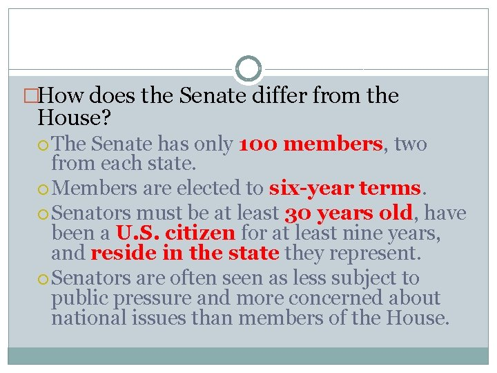 �How does the Senate differ from the House? The Senate has only 100 members,