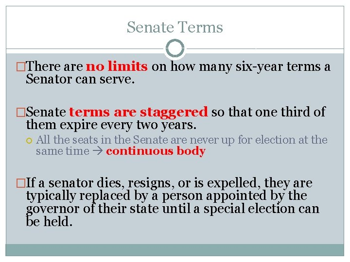 Senate Terms �There are no limits on how many six-year terms a Senator can