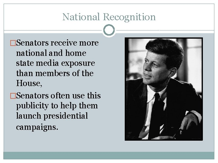 National Recognition �Senators receive more national and home state media exposure than members of