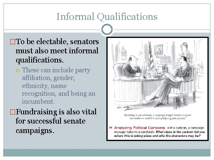 Informal Qualifications �To be electable, senators must also meet informal qualifications. These can include