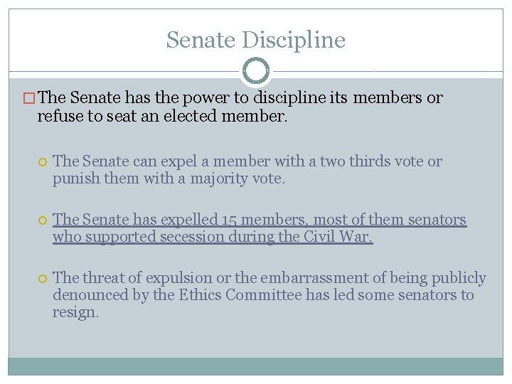 Senate Discipline � The Senate has the power to discipline its members or refuse
