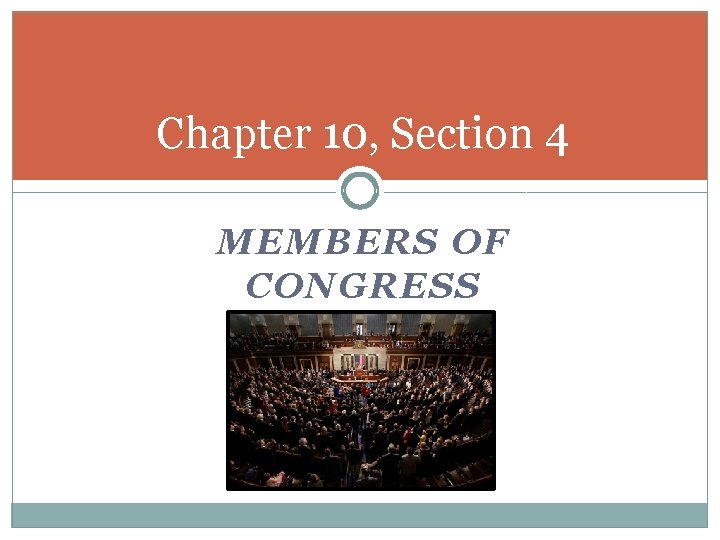 Chapter 10, Section 4 MEMBERS OF CONGRESS