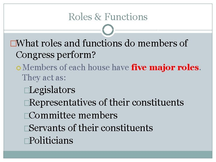 Roles & Functions �What roles and functions do members of Congress perform? Members of