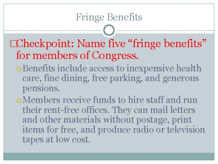 """Fringe Benefits �Checkpoint: Name five """"fringe benefits"""" for members of Congress. Benefits include access"""
