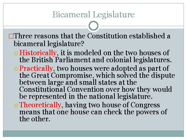 Bicameral Legislature �Three reasons that the Constitution established a bicameral legislature? Historically, it is