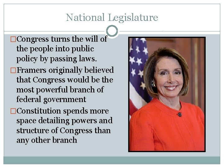 National Legislature �Congress turns the will of the people into public policy by passing