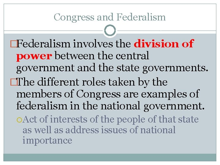 Congress and Federalism �Federalism involves the division of power between the central government and