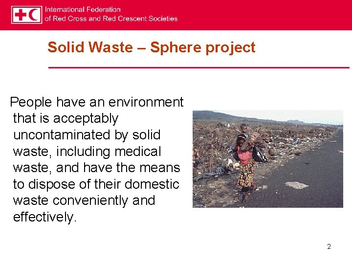 Solid Waste – Sphere project People have an environment that is acceptably uncontaminated by