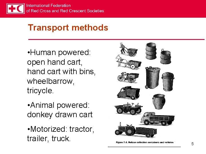 Transport methods • Human powered: open hand cart, hand cart with bins, wheelbarrow, tricycle.