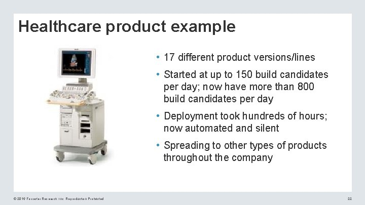 Healthcare product example • 17 different product versions/lines • Started at up to 150
