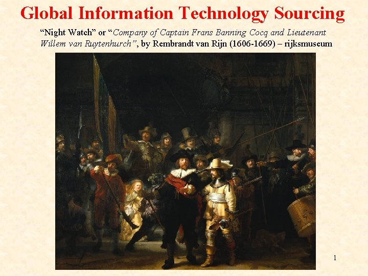 """Global Information Technology Sourcing """"Night Watch"""" or """"Company of Captain Frans Banning Cocq and"""