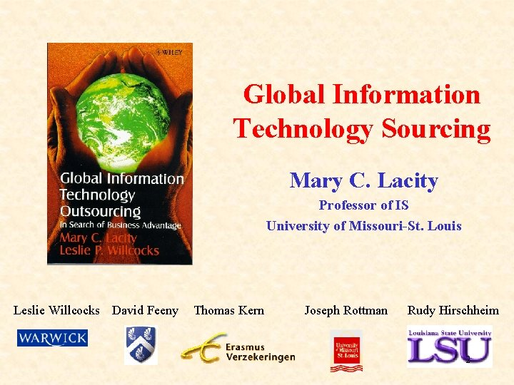 Global Information Technology Sourcing Mary C. Lacity Professor of IS University of Missouri-St. Louis