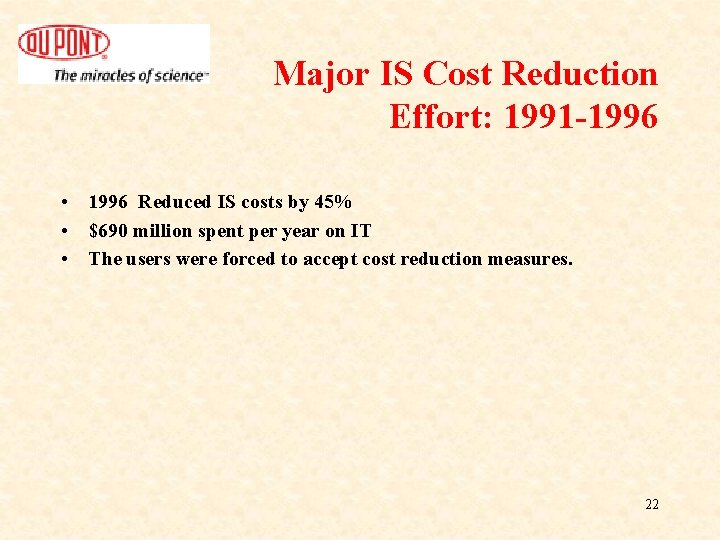 Major IS Cost Reduction Effort: 1991 -1996 • 1996 Reduced IS costs by 45%