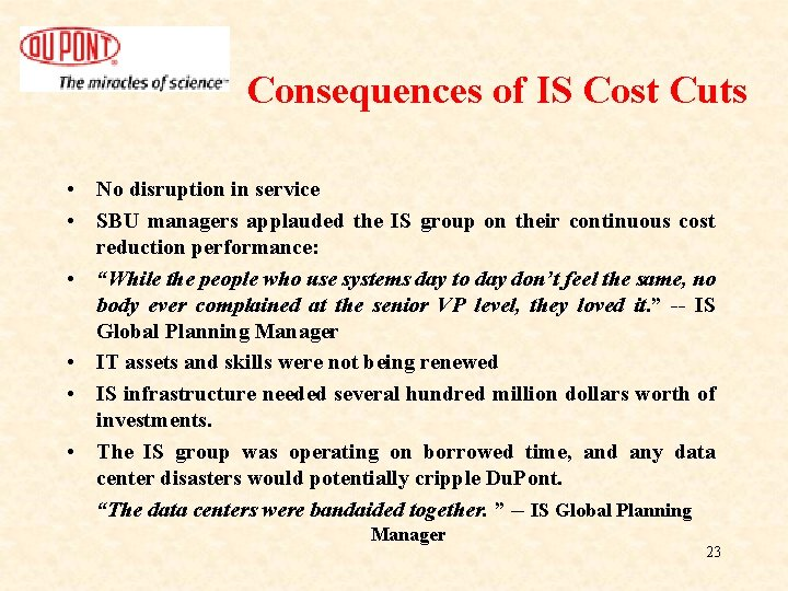 Consequences of IS Cost Cuts • No disruption in service • SBU managers applauded