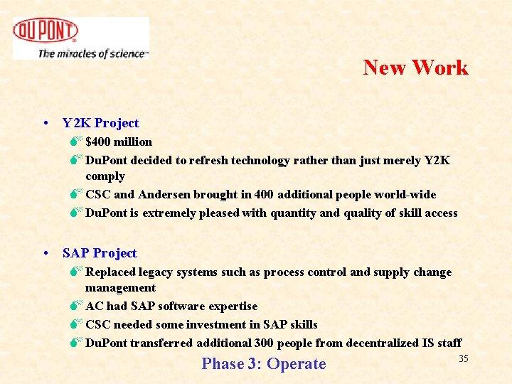 New Work • Y 2 K Project M $400 million M Du. Pont decided