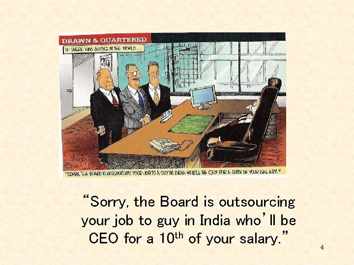 """""""Sorry, the Board is outsourcing your job to guy in India who'll be CEO"""