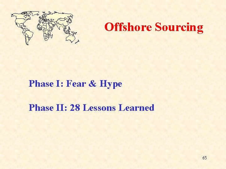 Offshore Sourcing Phase I: Fear & Hype Phase II: 28 Lessons Learned 65