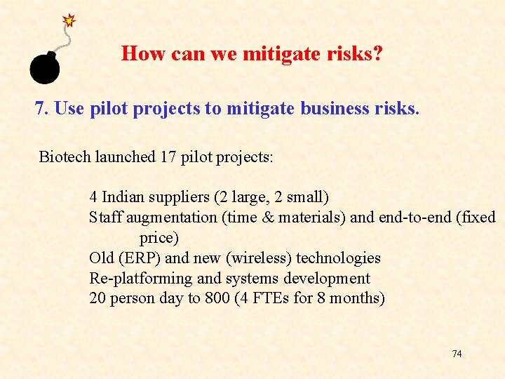 How can we mitigate risks? 7. Use pilot projects to mitigate business risks. Biotech