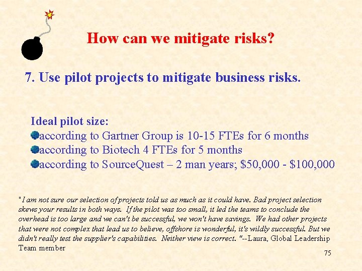 How can we mitigate risks? 7. Use pilot projects to mitigate business risks. Ideal